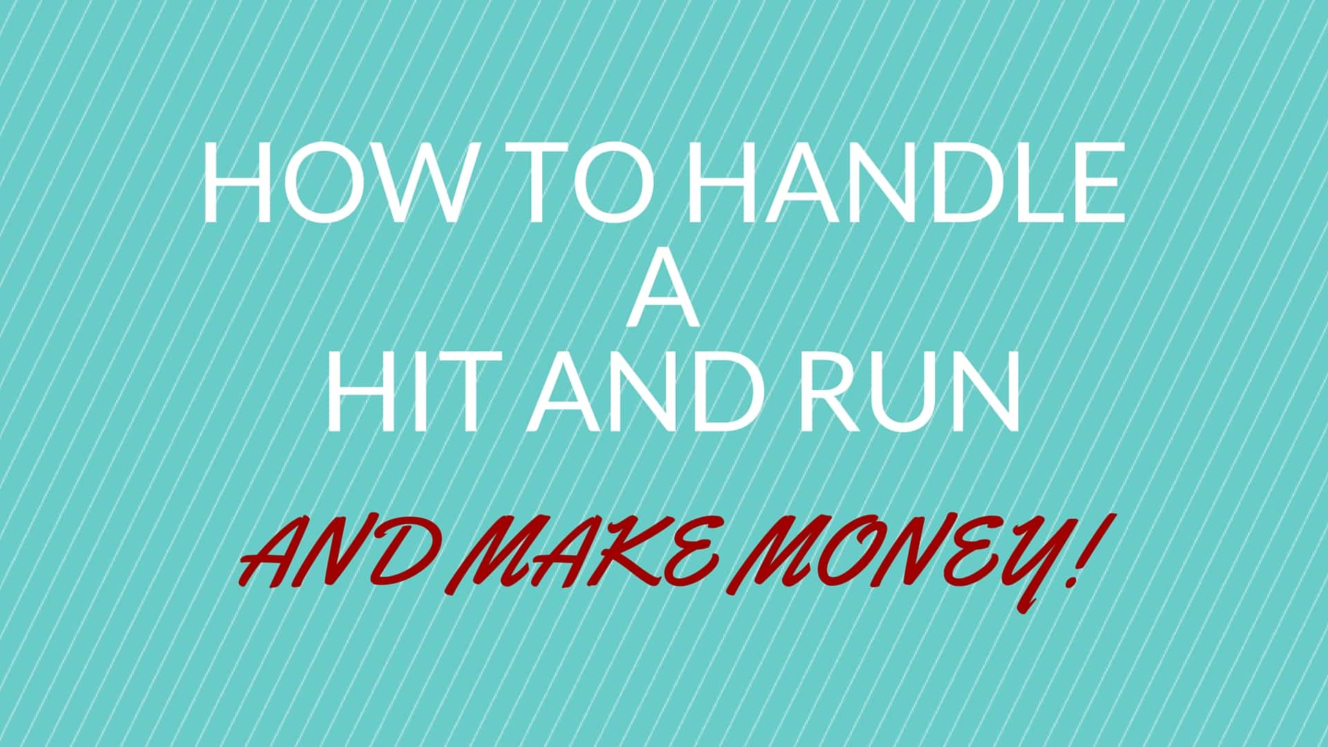 HOW TO HANDLE A HIT AND RUN AND MAKE MONEY