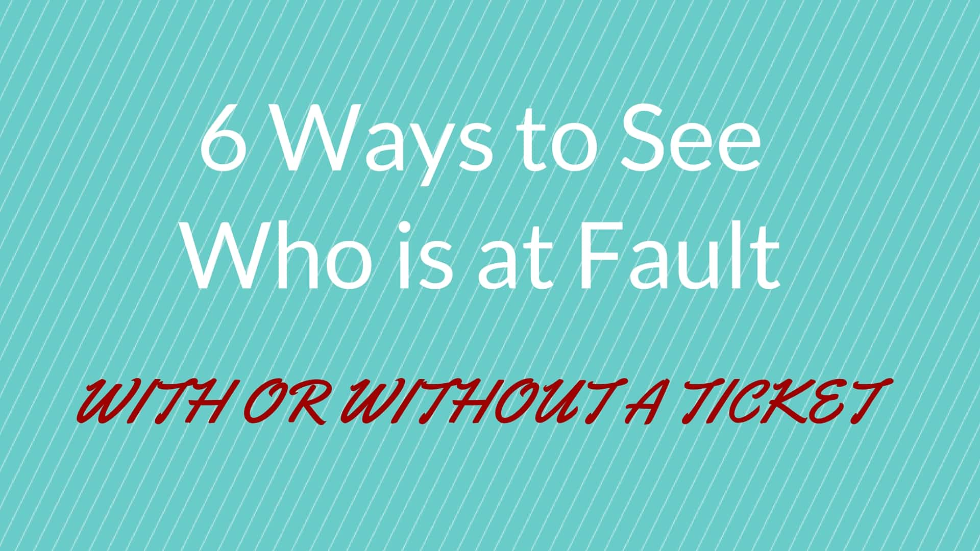 6 Ways to See Who is At-Fault