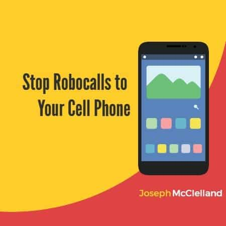 stop robocalls to your cell phone Joseph McClelland
